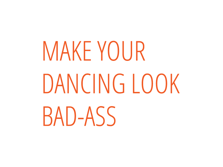 Make your dancing look bad-ass